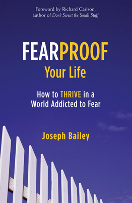 Fearproof Your Life: How to Thrive in a World Addicted to Fear Cover Image