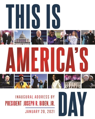 This Is America's Day: Inaugural Address by President Joseph R. Biden, Jr. January 20, 2021 Cover Image