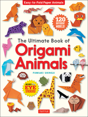 The Ultimate Book of Origami Animals: Easy-To-Fold Paper Animals [includes 120 Models; Eye Stickers] Cover Image