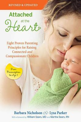 Attached at the Heart: Eight Proven Parenting Principles for Raising Connected and Compassionate Children Cover Image