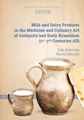 Milk and Dairy Products in the Medicine and Culinary Art of Antiquity and Early Byzantium (1st-7th Centuries Ad) Cover Image