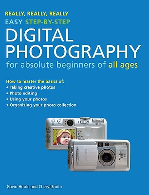 Really, Really, Really Easy Step-By-Step Digital Photography: For Absolute Beginners of All Ages Cover Image