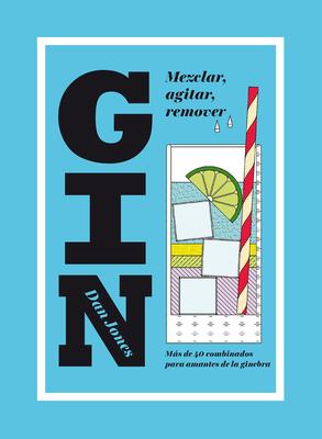 Gin: Mezclar, agitar, remover: Más de 40 combinados para amantes de la ginebra Cover Image