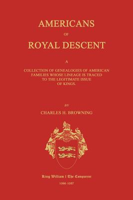 Americans of Royal Descent. a Collection of Genealogies of American Families Whose Lineage Is Traced to the Legitmate Issue of Kings. Second Edition Cover Image