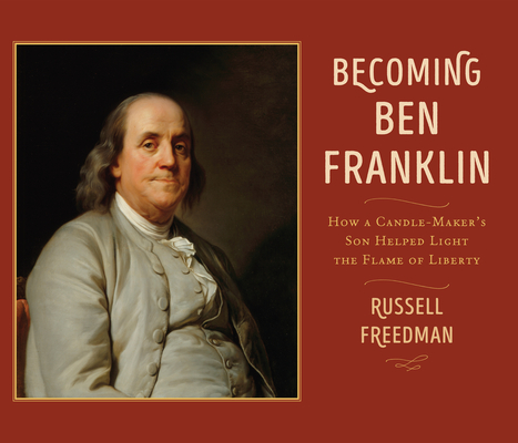 Becoming Ben Franklin: How a Candle-Maker's Son Helped Light the Flame of Liberty Cover Image