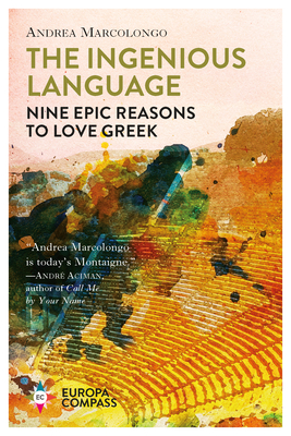 The Ingenious Language: Nine Epic Reasons to Love Greek Cover Image