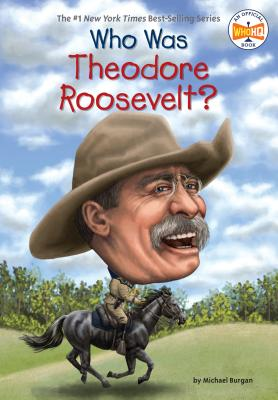 Who Was Theodore Roosevelt? (Who Was?) Cover Image