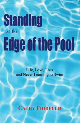 Standing at the Edge of the Pool: Life, Love, Loss And Never Learning to Swim Cover Image