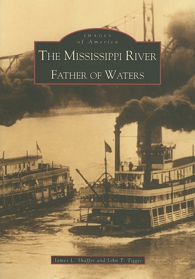 The Mississippi River: Father of Waters (Images of America (Arcadia Publishing)) Cover Image