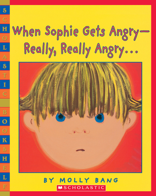 When Sophie Gets Angry - Really, Really Angry… (Scholastic Bookshelf) Cover Image
