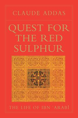 Quest for the Red Sulphur: The Life of Ibn 'Arabi Cover Image