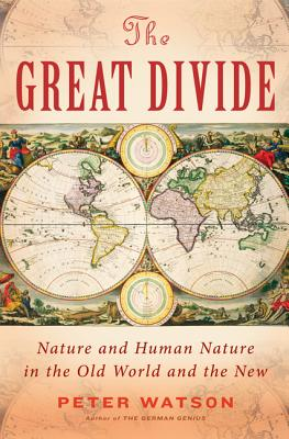 The Great Divide: Nature and Human Nature in the Old World and the New Cover Image