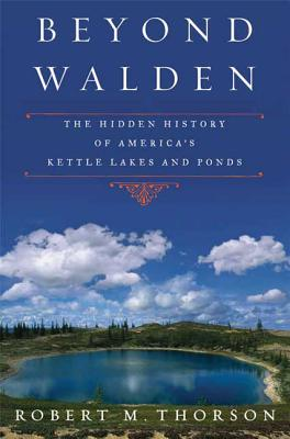 Beyond Walden: The Hidden History of America's Kettle Lakes and Ponds Cover Image