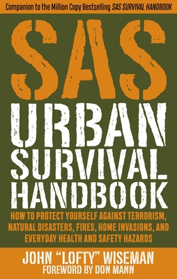 SAS Urban Survival Handbook: How to Protect Yourself Against Terrorism, Natural Disasters, Fires, Home Invasions, and Everyday Health and Safety Hazards Cover Image
