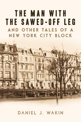 Cover for The Man with the Sawed-Off Leg and Other Tales of a New York City Block