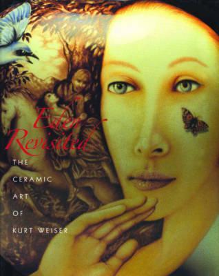 Eden Revisited: The Ceramic Art of Kurt Weiser Cover Image