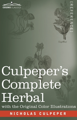 Culpeper's Complete Herbal: A Comprehensive Description of Nearly all Herbs with their Medicinal Properties and Directions for Compounding the Med Cover Image