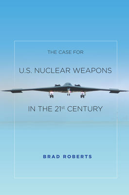 Case for U.S. Nuclear Weapons in the 21st Century Cover Image