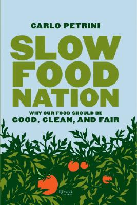 Slow Food Nation: Why Our Food Should Be Good, Clean, and Fair Cover Image