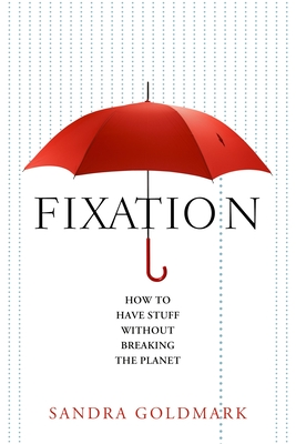 Fixation: How to Have Stuff without Breaking the Planet Cover Image