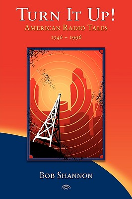 Turn It Up! American Radio Tales 1946-1996 Cover Image