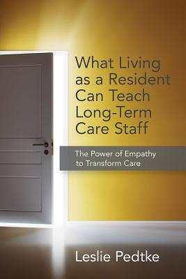 What Living as Resident Can Teach Long-Term Care Staff: The Power of Empathy to Transform Care Cover Image