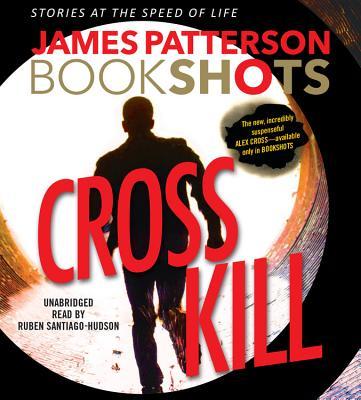Cross Kill: An Alex Cross Story (Alex Cross Bookshots) Cover Image