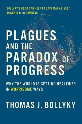 Plagues and the Paradox of Progress: Why the World Is Getting Healthier in Worrisome Ways Cover Image
