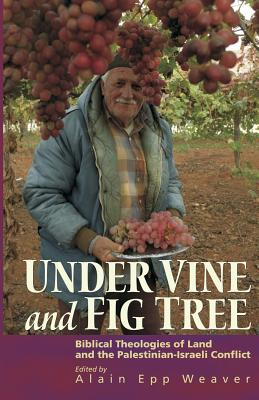 Under Vine and Fig Tree: Biblical Theologies of Land and the Palestinian-Israeli Conflict Cover Image