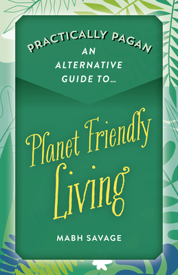Practically Pagan - An Alternative Guide to Planet Friendly Living Cover Image