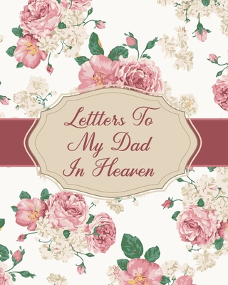 Letters To My Dad In Heaven: Parental Loss - Wonderful Dad - Bereavement Journal - Keepsake Memories - Father - Grief Journal - Our Story - Dear Da Cover Image
