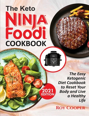 The Keto Ninja Foodi Cookbook: The Easy Ketogenic Diet Cookbook to Reset Your Body and Live a Healthy Life Cover Image