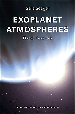 Exoplanet Atmospheres: Physical Processes (Princeton Series in Astrophysics) cover