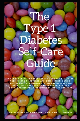 The Type 1 Diabetes Self-Care Guide: A Best Proven Code to Reverse and Cure Diabetes Which Will Boost Your Immune System and Metabolism, Also with Hea Cover Image