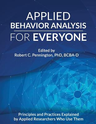 Applied Behavior Analysis for Everyone: Principles and Practices Explained by Applied Researchers Who Use Them Cover Image