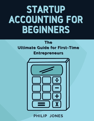 Startup Accounting for Beginners: The Ultimate Guide for First-Time Entrepreneurs Cover Image