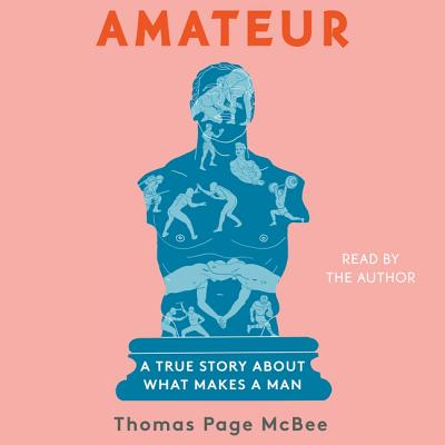 Amateur: A True Story about What Makes a Man Cover Image