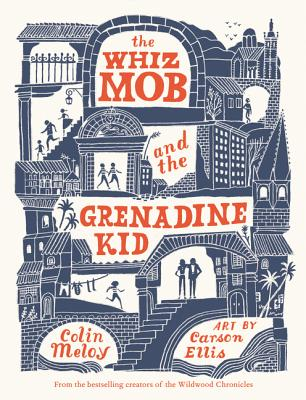 The Whiz Mob and the Grenadine Kid by Colin Meloy