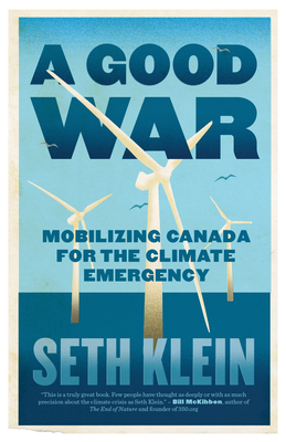 A Good War: Mobilizing Canada for the Climate Emergency Cover Image