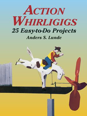 Action Whirligigs: 25 Easy-To-Do Projects (Dover Woodworking) Cover Image