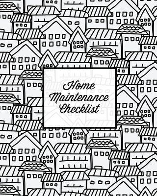 Home Maintenance Checklist: Log Book, Keep Track & Record House Systems Schedule, Cleaning, Service & Repairs List, Project Notes & Information Pl Cover Image