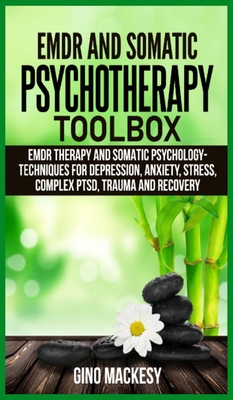 EMDR and Somatic Psychotherapy Toolbox: EMDR Therapy and Somatic Psychology --Techniques for Depression, Anxiety, Stress, Complex PTSD, Trauma and Rec Cover Image
