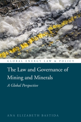 The Law and Governance of Mining and Minerals: A Global Perspective (Global Energy Law and Policy) Cover Image