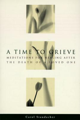 A Time to Grieve: Meditations for Healing After the Death of a Loved One Cover Image