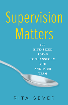 Supervision Matters: 100 Bite-Sized Ideas to Transform You and Your Team Cover Image