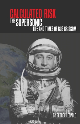 Calculated Risk: The Supersonic Life and Times of Gus Grissom Cover Image