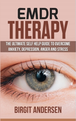 Emdr Therapy: The Ultimate Self Help Guide to Overcome Anxiety, Depression, Anger, and Stress. Cover Image