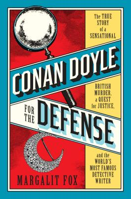 Conan Doyle for the Defense: The True Story of a Sensational British Murder, a Quest for Justice, and the World's Most Famous Detective Writer Cover Image