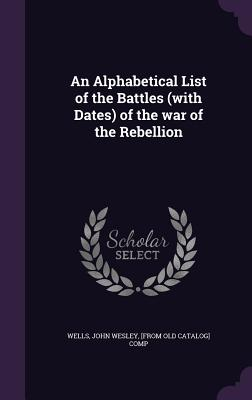 An Alphabetical List of the Battles (with Dates) of the War of the Rebellion Cover Image
