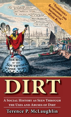 Dirt: A social history as seen through the uses and abuses of dirt Cover Image